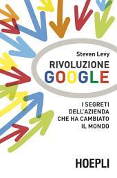 Rivoluzione Google: I segreti dell'azienda che ha cambiato il mondo