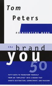 The Brand You 50 (Reinventing Work): Fifty Ways to Transform Yourself from an 'Employee' into a Brand That Shouts Distinction, Commitment, and Passion!