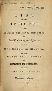 List of the Officers of the Several Regiments and Corps of Fencible Cavalry and Infantry: Of the Officers of the Militia; of the Corps and Troops of Gentlemen and Yeomanry : and of the Corps and Companies of Volunteer Infantry
