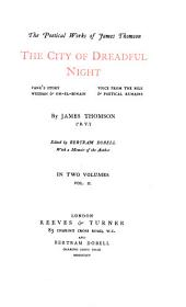 The Poetical Works of James Thomson: The City of Dreadful Night, Vane's Story, Weddah & Om-el-Bonain, Voice from the Nile & Poetical Remains, Volume 2