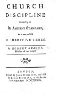 Church Discipline according to its Ancient Standard  as it was practis d in primitive times   Edited by Robert Bragge  M D   PDF