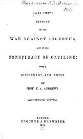 Sallust's History of the War Against Jugurtha, and of the Conspiracy of Cataline: With a Dictionary and Notes