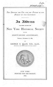The Opening, the Use, and the Future of Our Domain on this Continent: An Address Delivered Before the New York Historical Society on Its Eighty-second Anniversary, Turesday, November 16, 1886