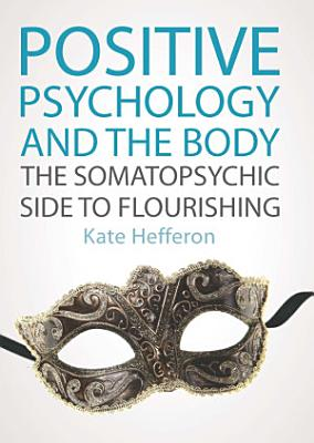 EBOOK  Positive Psychology and the Body  The somatopsychic side to flourishing