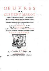 Œuvres de Clement Marot ...: Revûes sur plusieurs manuscrits, & sur plus de quarante editions; et augmentées tant de diverses poësies veritables, que de celles qu'on lui a faussement attribuéss, Volume1