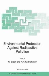 Environmental Protection Against Radioactive Pollution: Proceedings of the NATO Advanced Research Workshop on Environmental Protection Against Radioactive Pollution Almati, Kazakhstan 16–19 September 2002
