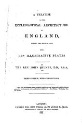 A treatise on the ecclesiastical architecture of England, during the middle ages: with ten illustrative plates