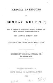 Baroda intrigues and Bombay khutput, an exposition of the fallacies promulgated by L.R. Reid in a 'Letter to the editor of The Daily news'.