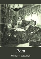 Rom: Anfang, Fortgang, Ausbreitung, und Verfall des Weltreiches der Römer. Für Freunde des klassischen Alterthums, insvesondere für die deutsche Jugend, Band 3