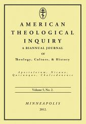 American Theological Inquiry, Volume Five, Issue Two: A Biannual Journal of Theology, Culture, and History
