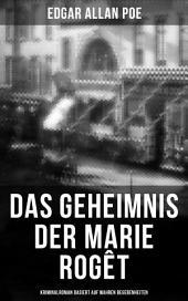 Das Geheimnis der Marie Rogêt: Kriminalroman basiert auf wahren Begebenheiten: Basiert auf dem tatsächlichen Mord in New York City