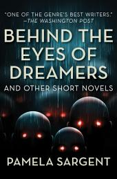 Behind the Eyes of Dreamers: And Other Short Novels