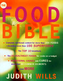 The Food Bible the Ultimate Guide to All That's Good and Bad in the Food We Eat