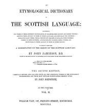 An Etymological Dictionary of the Scottish Language: ... to which is Prefixed, A Dissertation on the Origin of the Scottish Language, Volume 2