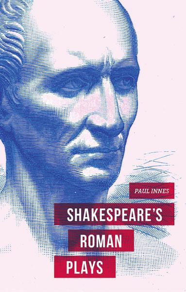 Shakespeares Roman Plays