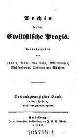 Archiv für die Civilistische Praxis. Hrsg. von J(ohann) C(aspar) Gensler, C(arl) J(oseph) A(nton) Mittermaier, C ..... W ..... Schweitzer: Band 23