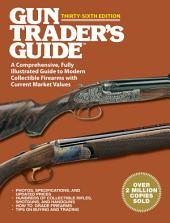 Gun Trader's Guide Thirty-Sixth Edition: A Comprehensive, Fully Illustrated Guide to Modern Collectible Firearms with Current Market Values, Edition 36