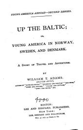 Up the Baltic, Or, Young America in Norway, Sweden, and Denmark: A Story of Travel and Adventure
