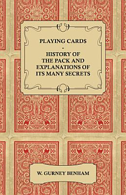 Playing Cards   History of the Pack and Explanations of Its Many Secrets