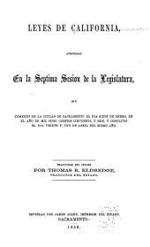 Leyes de California: aprobadas en la septima sesion de la Legislatura, que comenzó en la ciudad de Sacramento el dia siete de enero, en el año de mil ocho cientos cincuenta y seis, y concluyó el dia veinte y uno de abril del mismo año