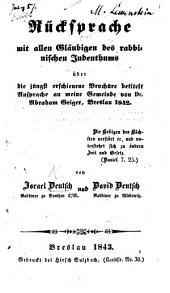 Rücksprache mit allen Gläubigen des rabbinischen Judenthums über die jüngst erschienene Brochüre betitelt Ansprache an meine Gemeinde von Dr. Abraham Geiger, Breslau 1842