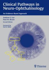 Clinical Pathways in Neuro-Ophthalmology: An Evidence-Based Approach, Edition 2