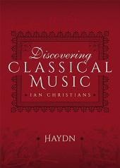 Discovering Classical Music: Haydn: His Life, The Person, His Music