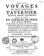 Les Six voyages de Jean-Baptiste Tavernier ...qu'il a fait en Turquie, en Perse et aux Indes: Tome I-