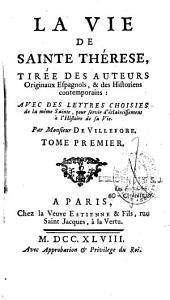 La vie de Sainte Thérèse: tirée des auteurs originaux espagnols et des historiens contemporains