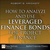 How to Analyze and Use Leveraged Finance Bonds for Project Finance: How Anal Use Leve Fina Bon