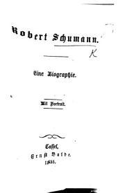 Robert Schumann. Eine Biographie