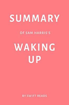 Summary of Sam Harris   s Waking Up by Swift Reads PDF