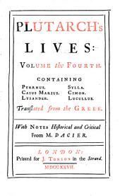 Lives: In Eight Volumes : Translated from the Greek ; With Notes Historical and Critical. Containing Pyrrhus, Caius Marius, Lysander, Sylla, Cimon, Lucullus, Volume 4