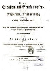 Das Straßen- und Brückenwesen, die Mappirung, Triangulirung und die Catastral-Aufnahme: Nach d. bestehenden hofkriegsräthlichen Verordnungen m. d. vorgeschriebenen Formularien hrsg