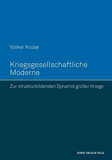 Kriegsgesellschaftliche Moderne  Zur strukturbildenden Dynamik gro  er Kriege PDF