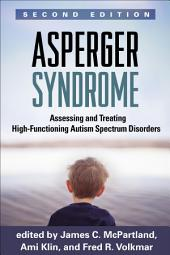 Asperger Syndrome, Second Edition: Assessing and Treating High-Functioning Autism Spectrum Disorders, Edition 2