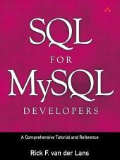 SQL for MySQL Developers: A Comprehensive Tutorial and Reference: A Comprehensive Tutorial and Reference