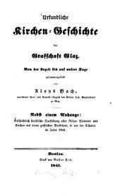 Urkundliche Kirchen-Geschichte der Grafschaft Glaz: von der Urzeit bis auf unsere Tage : nebst einem Anhange