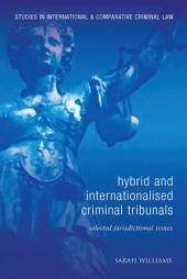 Hybrid and Internationalised Criminal Tribunals: Selected Jurisdictional Issues