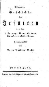 Allgemeine Geschichte der Jesuiten: von dem Ursprunge ihres Ordens bis auf gegenwärtige Zeiten, Band 3