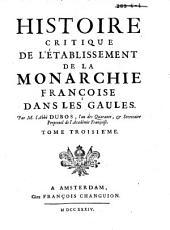 Histoire critique de l'établissement de la monarchie françoise dans les Gaules: Volume3