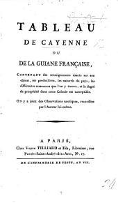 Tableau de Cayenne, ou de la Guiane Française, contenant des renseignemens exacts sur son climat, ses productions, etc. [By Viscount L. A. M. V. de Galard Terraube.] (Observations sur un livre qui vient de paraître, sous le titre de Voyage à la Guiane et à Cayenne [by L..... M.... B...., published by L. M. Prudhomme, and compiled by him?].).