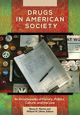 Drugs in American Society  An Encyclopedia of History  Politics  Culture  and the Law  3 volumes  PDF