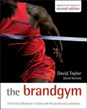The Brand Gym: A Practical Workout to Gain and Retain Brand Leadership, Edition 2