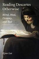 Reading Descartes Otherwise Blind  Mad  Dreamy  and Bad PDF