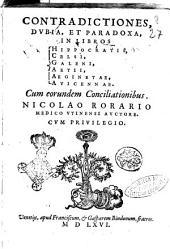 Contradictiones, dubia, et paradoxa, in libros Hippocratis, Celsi, Galeni, Aetii, Aeginetae, Auicennae. cum eorundem conciliationibus. Nicolao Rorario ... auctore