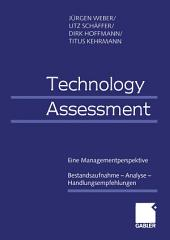 Technology Assessment: Eine Managementperspektive Bestandsaufnahme — Analyse — Handlungsempfehlungen