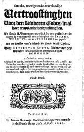Stercke, eeuwige ende overvloedige vertroostinghen voor den kinderen Godts, in al haer cruys ende verdruckinghen: wt Gods H. Woort ... by een gestelt ...
