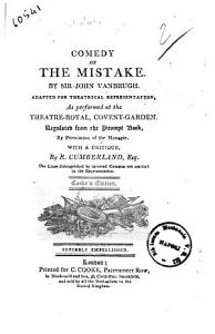Comedy of the Mistake. By Sir John Vanbrugh. Adapted for Theatrical Representation, as Performed at the Theatre-Royal, Covent-Garden ... with a Critique, by R. Cumberland, Esq