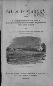 The Falls of Niagara: being a complete guide to all the points of interest around and in the immediate neighbourhood of the great cataract